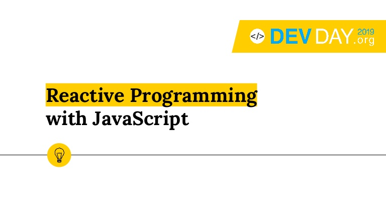 [DevDay 2019] Reactive Programming with JavaScript - By Pham Nguyen Duc, Web Developer at Agility IO