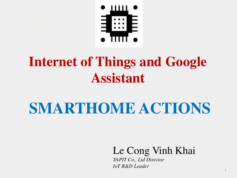 [DevDay2019] Developing IoTs application combines Google Assistant with the most natural experience - By Le Cong Vinh Khai, IoTs R&D Leader at TAPIT Co., Ltd