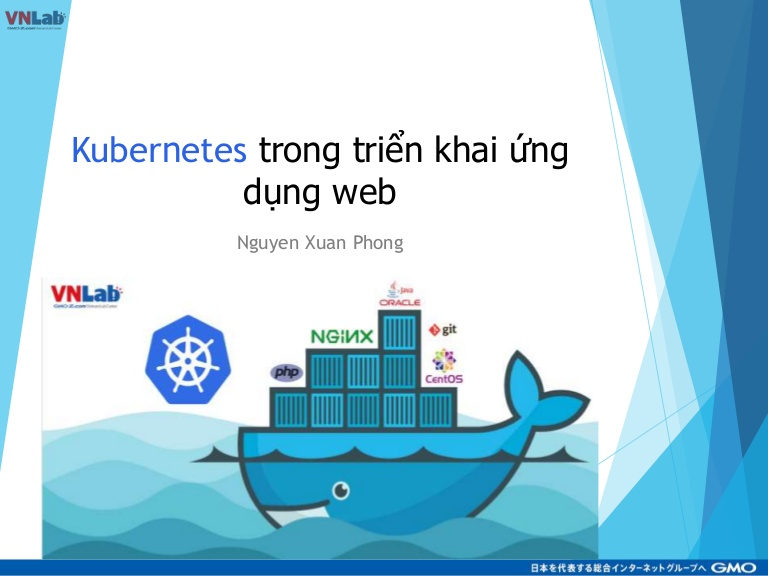 [DevDay2019] Develop a web application with Kubernetes - By Nguyen Xuan Phong, DevOps - Branch Manager at GMO Zcom VietNam Lab Center