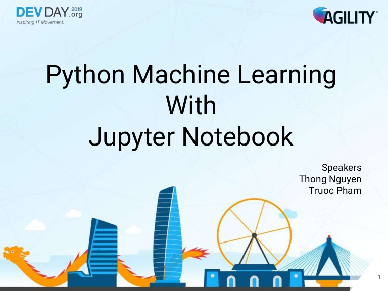 [DevDay2019] Python Machine Learning with Jupyter Notebook - By Nguyen Huu Thong, Pham Khac Truoc, Developer at Agility IO